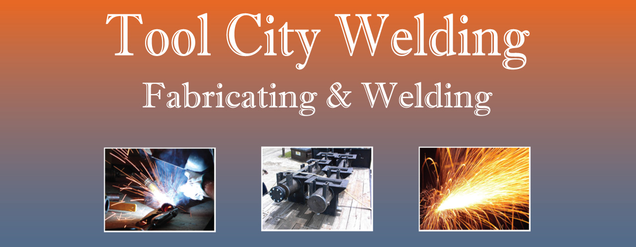 Tool City Welding - Fabricating and Welding